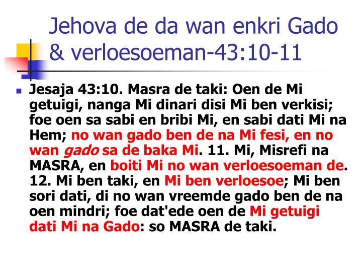 Jehova de da wan enkri Gado  & verloesoeman-43:10-11