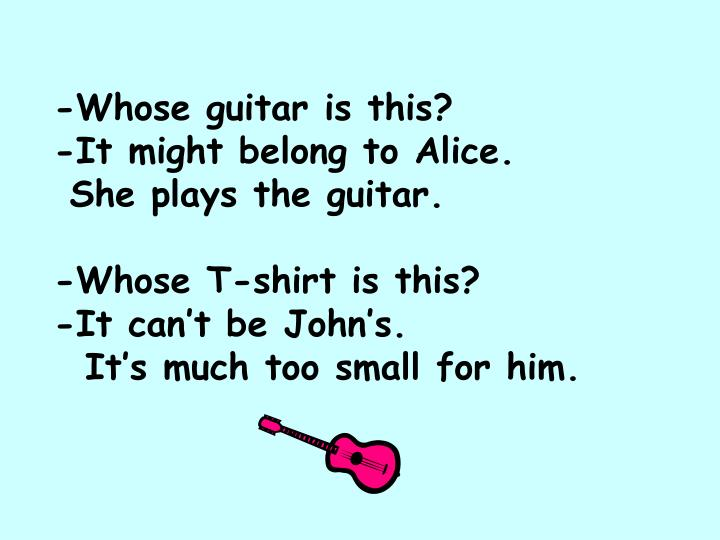 -Whose guitar is this?