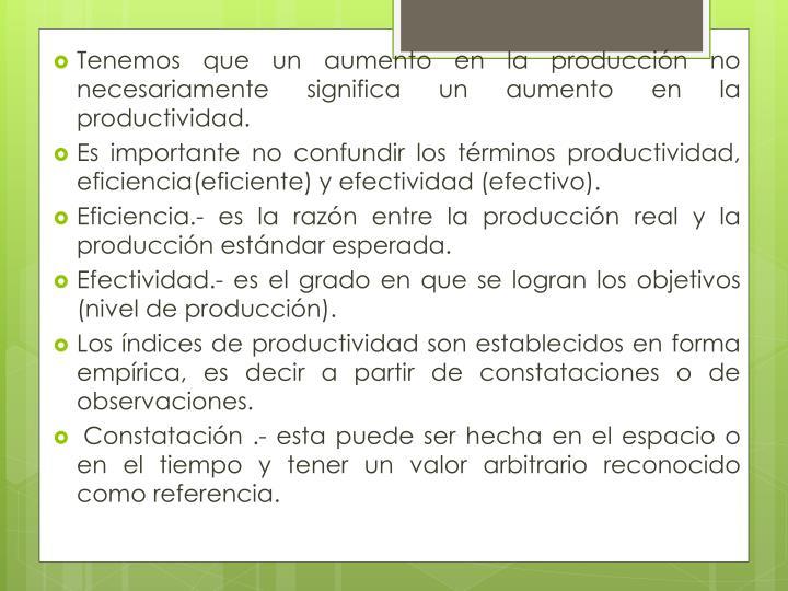 Tenemos que un aumento en la producción no necesariamente significa un aumento en la productividad.