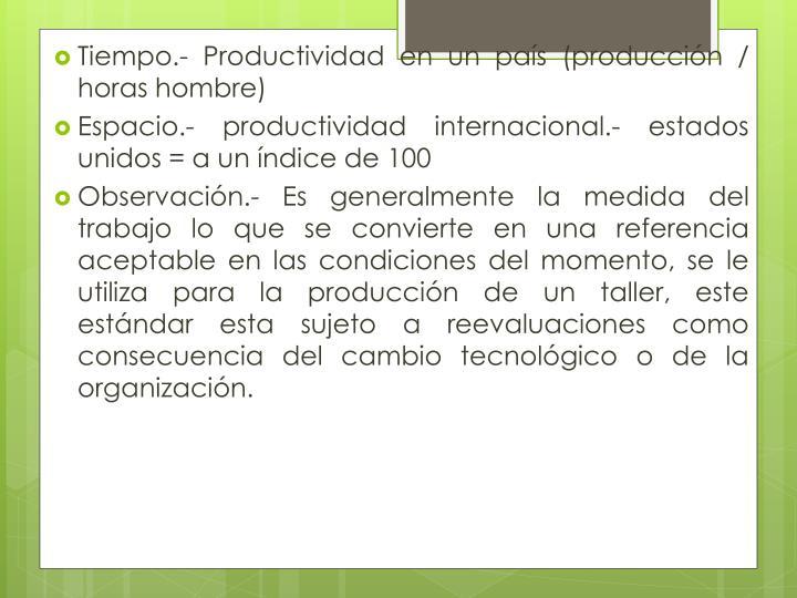 Tiempo.- Productividad en un país (producción / horas hombre)