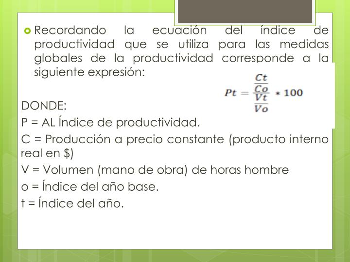 Recordando la ecuación del índice de productividad que se utiliza para las medidas globales de la productividad corresponde a la siguiente expresión: