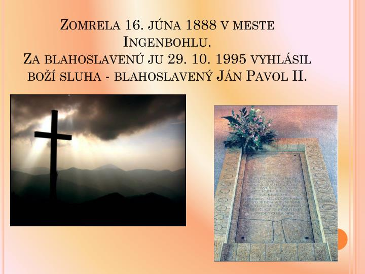 Zomrela 16. jna 1888 v meste Ingenbohlu.