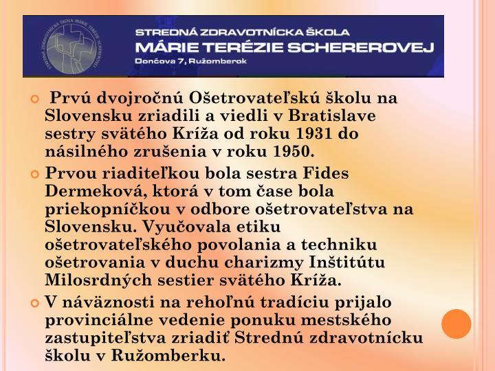 Prv dvojron Oetrovatesk kolu na Slovensku zriadili a viedli v Bratislave sestry svtho Kra od roku 1931 do nsilnho zruenia v roku 1950.