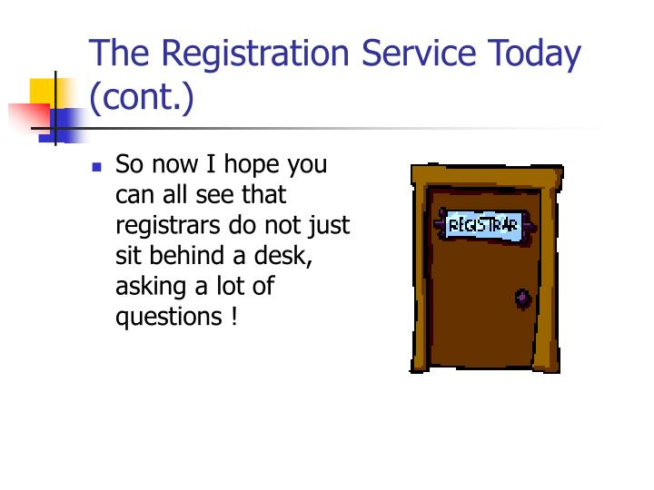 The Registration Service Today (cont.)
