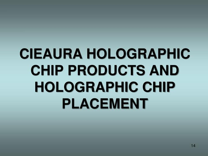 CIEAURA HOLOGRAPHIC CHIP PRODUCTS AND HOLOGRAPHIC CHIP PLACEMENT