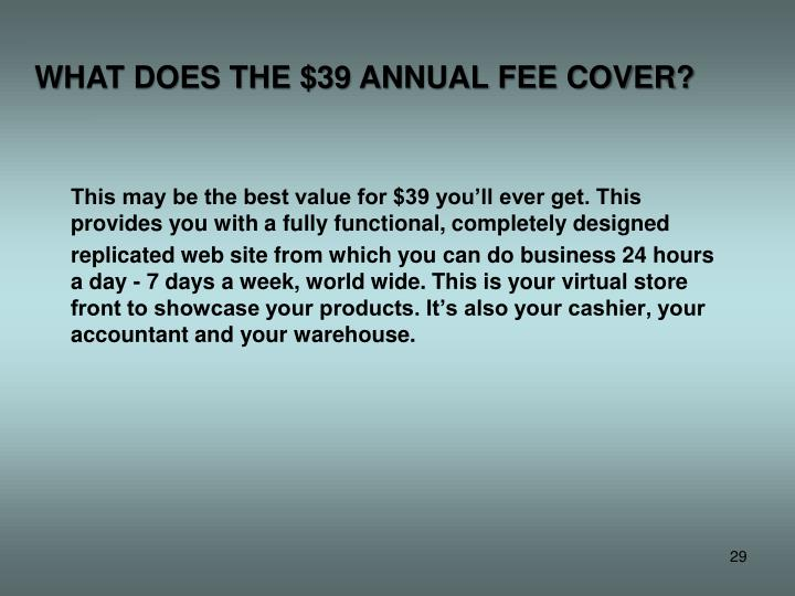 WHAT DOES THE $39 ANNUAL FEE COVER?