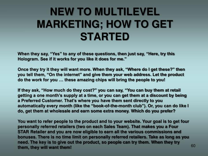 NEW TO MULTILEVEL MARKETING; HOW TO GET STARTED