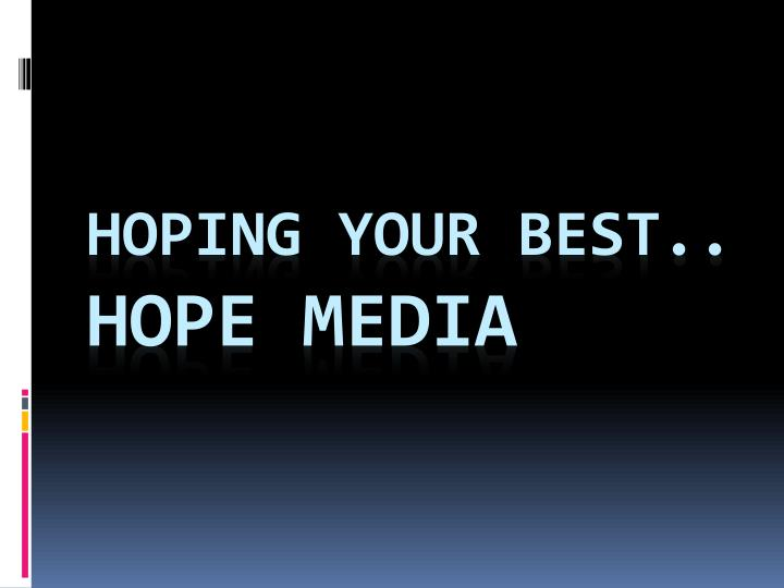 Hoping your best hope media