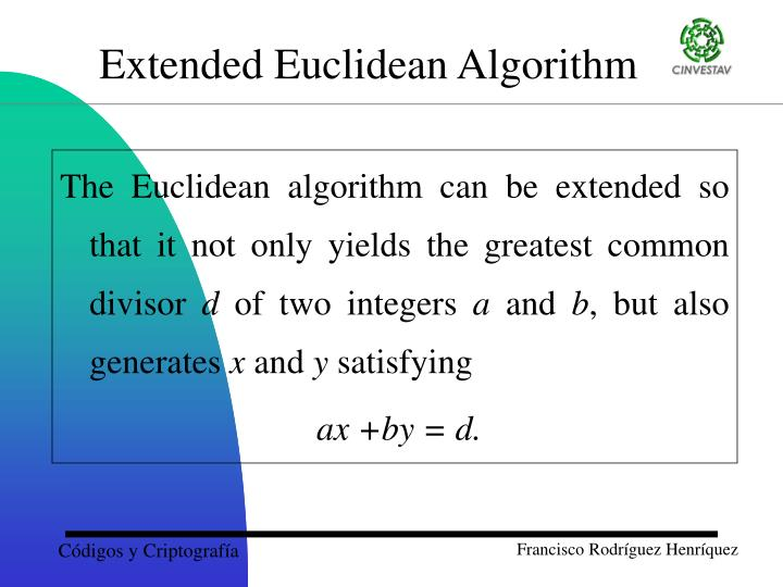 The Euclidean algorithm can be extended so that it not only yields the greatest common divisor