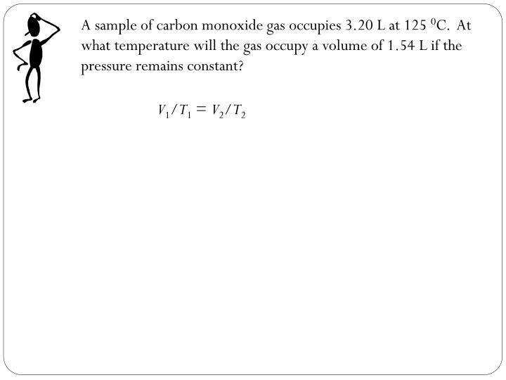 A sample of carbon monoxide gas occupies 3.20 L at 125