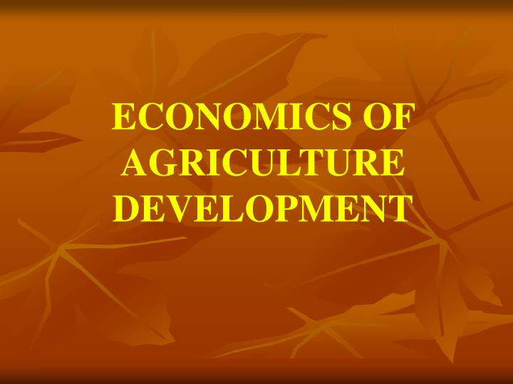 ECONOMICS OF  AGRICULTURE DEVELOPMENT