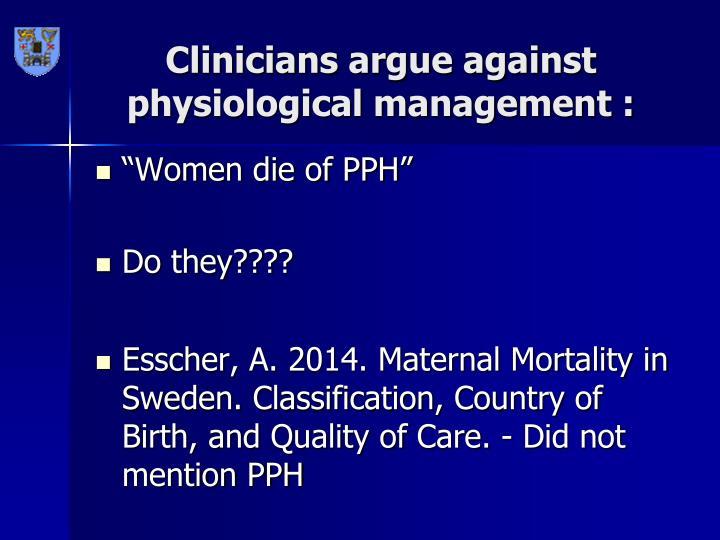 Clinicians argue against physiological management :