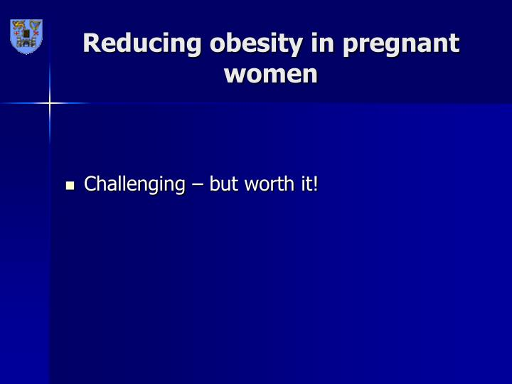 Reducing obesity in pregnant women