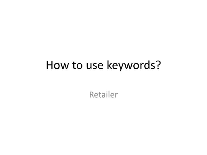 How to use keywords?