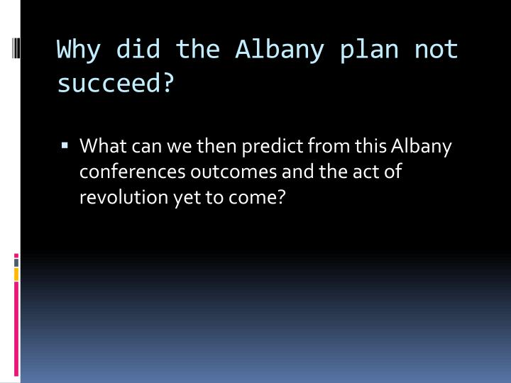 Why did the Albany plan not succeed?