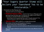 your sugary quarter stamp will declare your townshend tea to be intolerable1