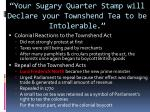 your sugary quarter stamp will declare your townshend tea to be intolerable3