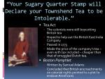 your sugary quarter stamp will declare your townshend tea to be intolerable4
