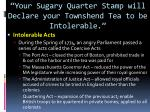 your sugary quarter stamp will declare your townshend tea to be intolerable5