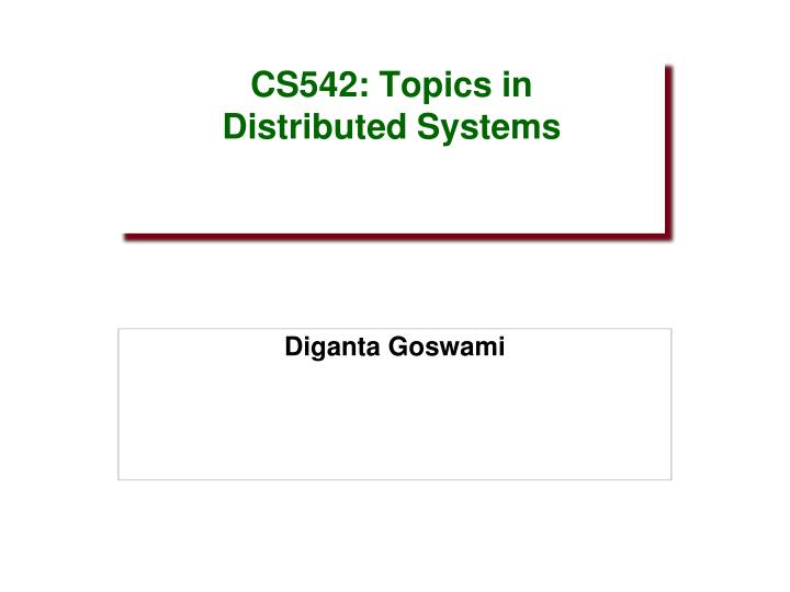 Cs542 topics in distributed systems