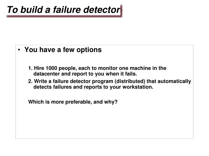 To build a failure detector