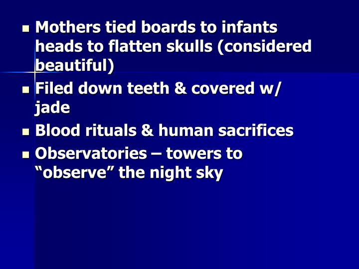 Mothers tied boards to infants heads to flatten skulls (considered beautiful)