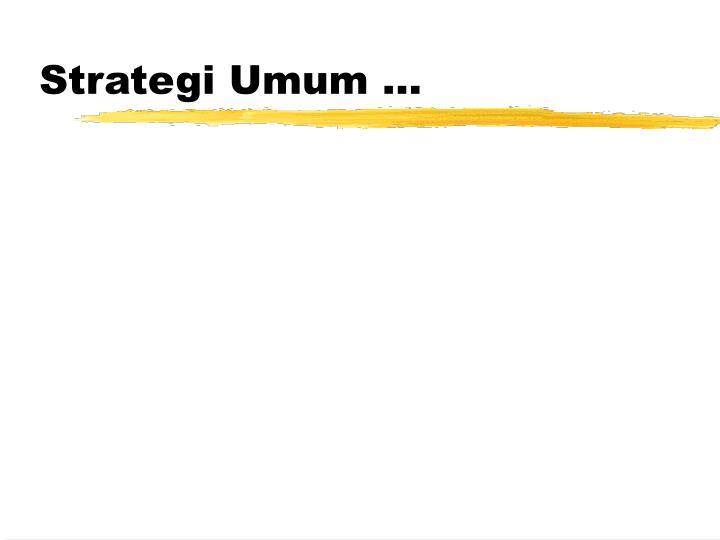 Strategi Umum ...
