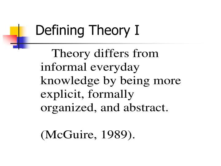 Defining Theory I