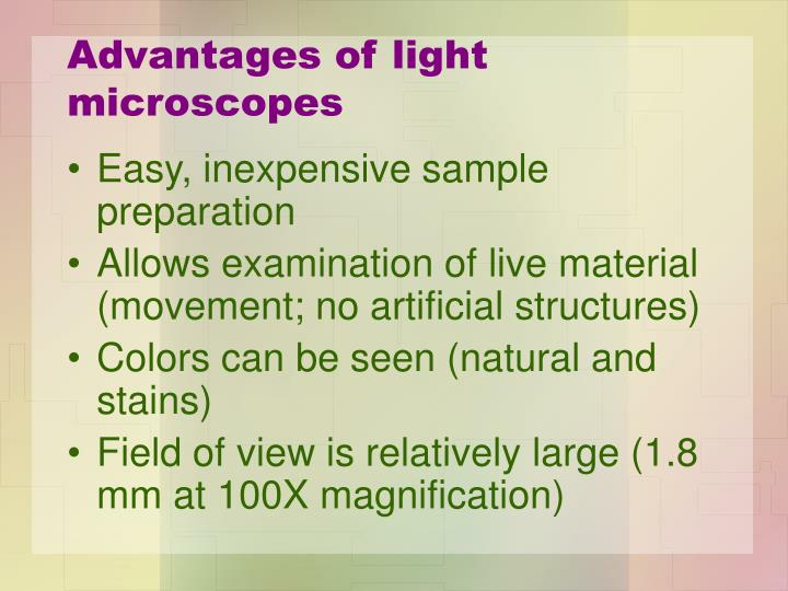 Advantages of light microscopes