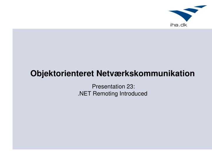 Presentation 23 net remoting introduced