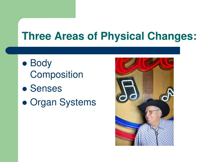 Three areas of physical changes