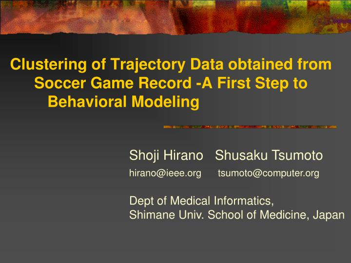 Clustering of Trajectory Data obtained from Soccer Game Record -A First Step to Behavioral Modeling