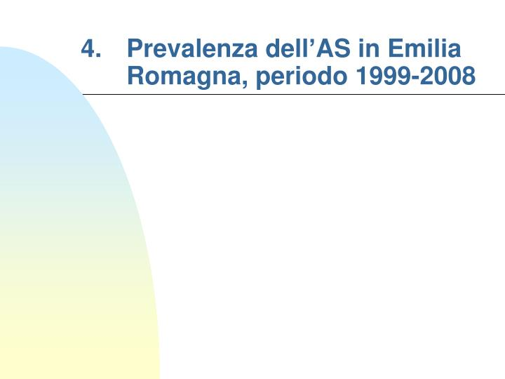 4. 	Prevalenza dell'AS in Emilia Romagna, periodo 1999-2008