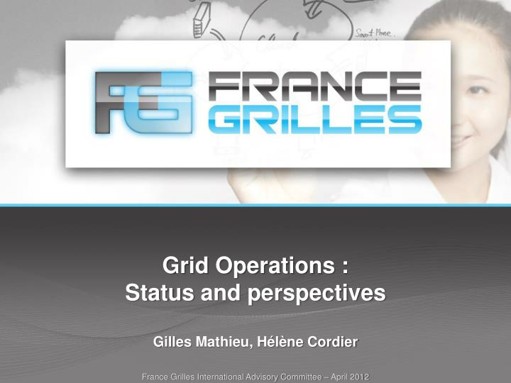 Grid operations status and perspectives gilles mathieu h l ne cordier