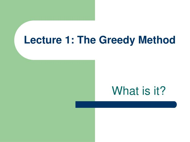 Lecture 1 the greedy method1