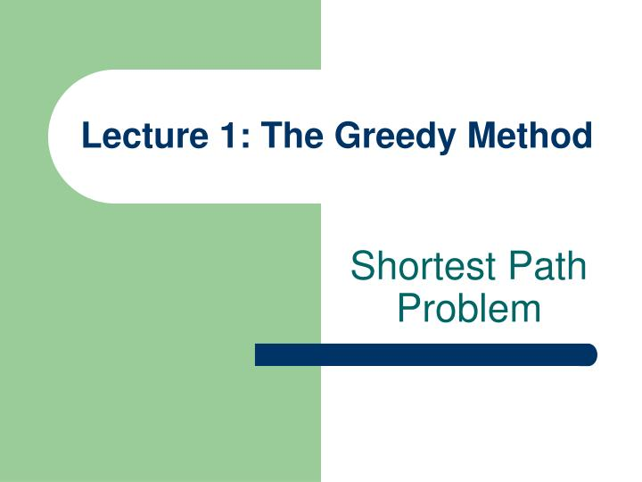 Lecture 1: The Greedy Method
