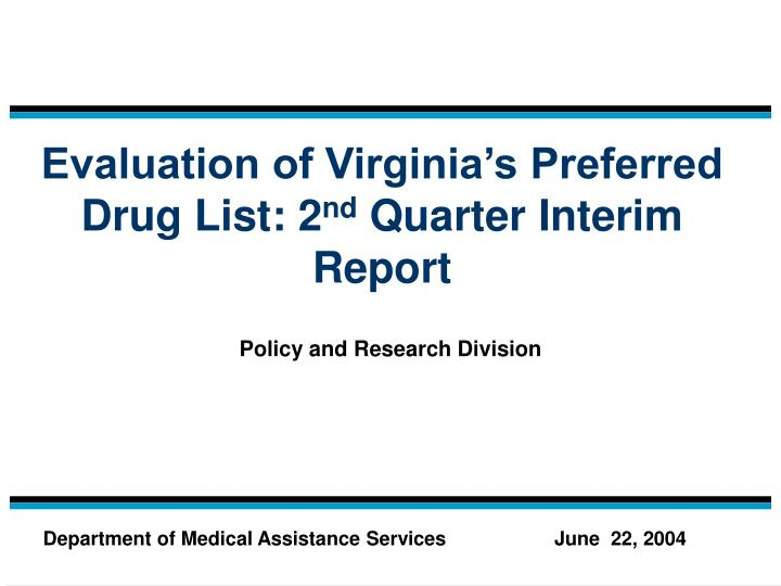 Evaluation of virginia s preferred drug list 2 nd quarter interim report