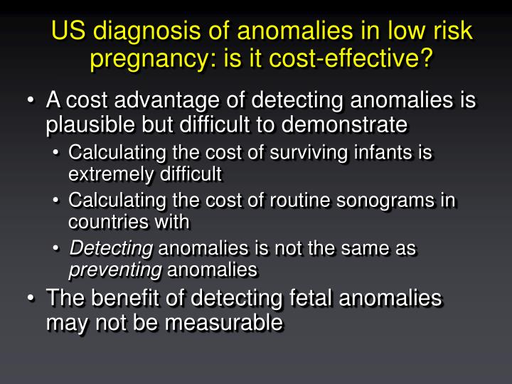 US diagnosis of anomalies in low risk pregnancy: is it cost-effective?