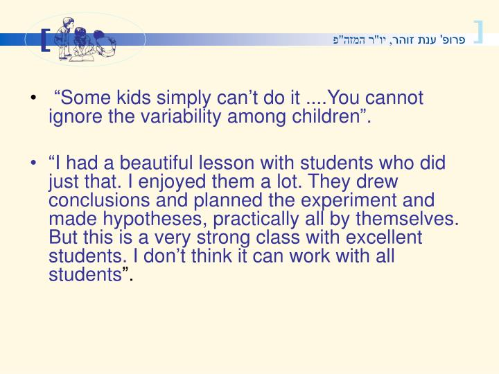 Some kids simply cant do it ....You cannot ignore the variability among children.