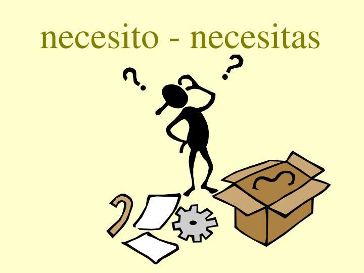 necesito - necesitas