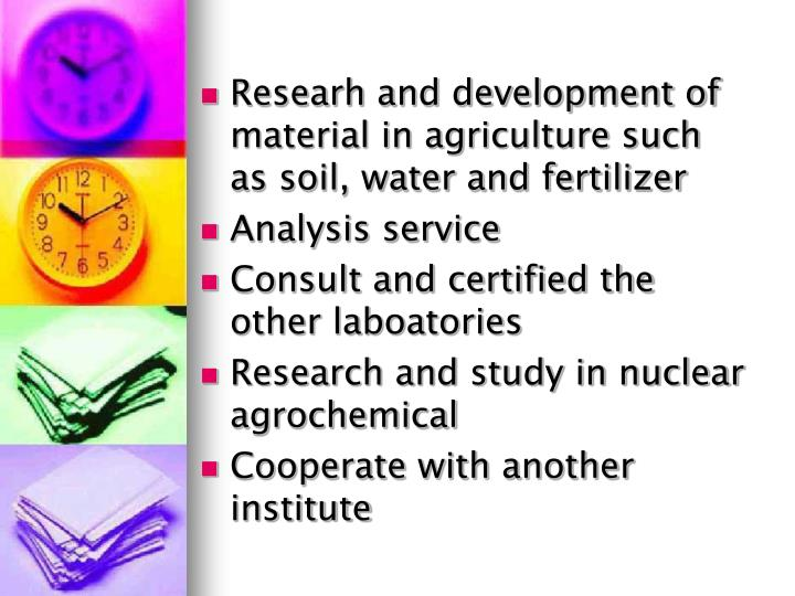 Researh and development of material in agriculture such as soil, water and fertilizer