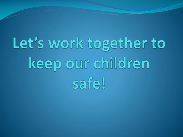 Let's work together to keep our children safe!