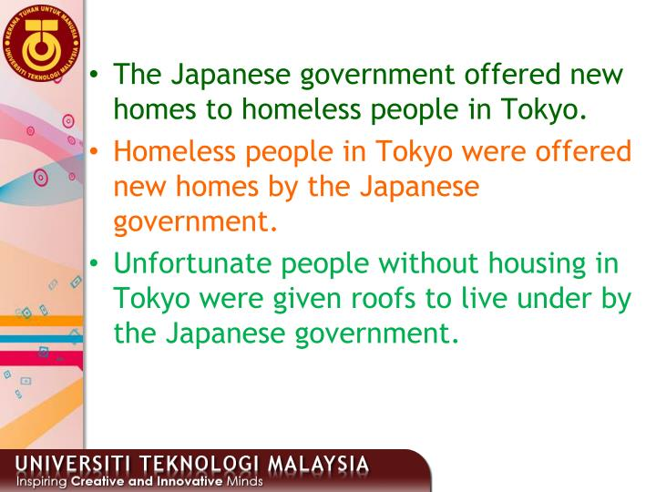 The Japanese government offered new homes to homeless people in Tokyo.