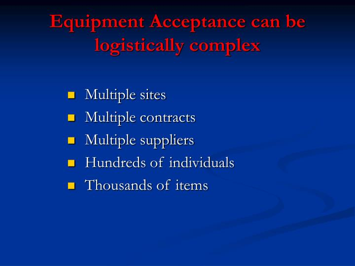 Equipment Acceptance can be logistically complex