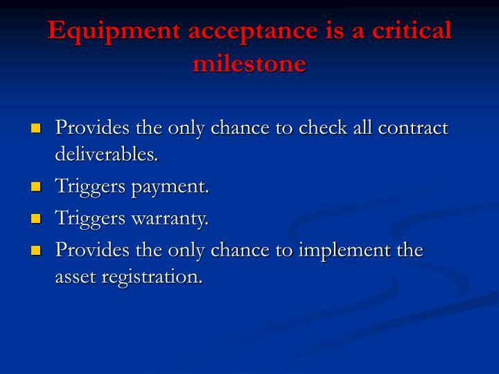 Equipment acceptance is a critical milestone