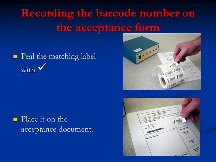 Recording the barcode number on the acceptance form