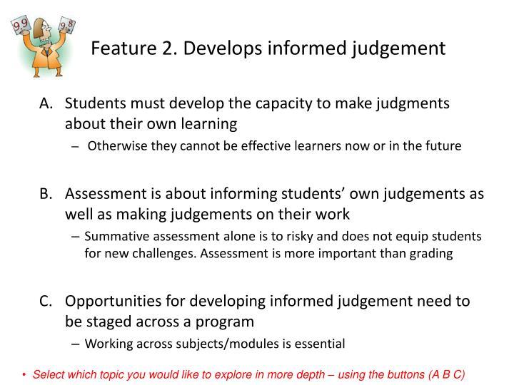 Feature 2. Develops informed judgement