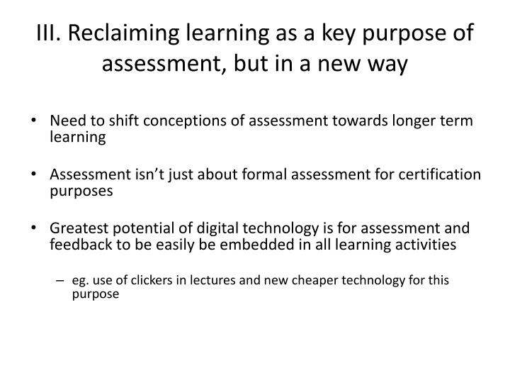 III. Reclaiming learning as a key purpose of assessment, but in a new way