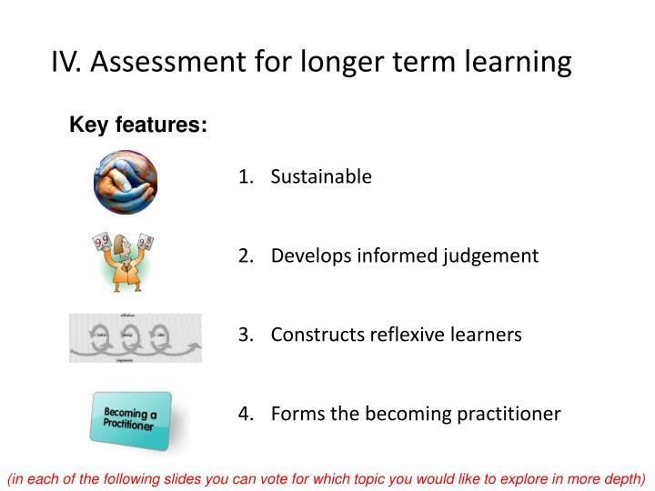 IV. Assessment for longer term learning