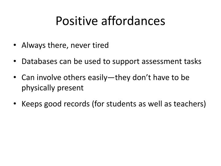Positive affordances